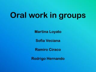 Oral work in groups Martina Loyato