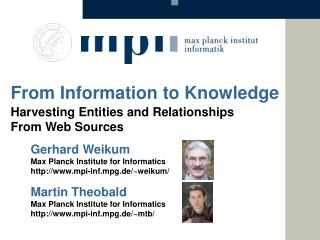 Gerhard  Weikum Max Planck Institute  for Informatics mpi-inf.mpg.de/~weikum/