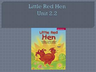 Little Red Hen  Unit 2.2