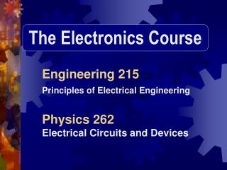 Engineering 215 Principles of Electrical Engineering Physics 262 Electrical Circuits and Devices