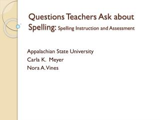 Questions Teachers Ask about Spelling:  Spelling  Instruction and Assessment