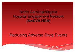 North Carolina/Virginia  Hospital Engagement Network  (NoCVA HEN) Reducing Adverse  Drug Events