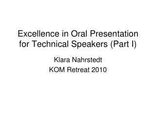 Excellence in Oral Presentation for Technical Speakers Part I