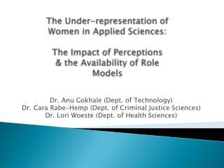 Dr.  Anu Gokhale  (Dept.  of Technology) Dr. Cara  Rabe -Hemp (Dept. of Criminal Justice Sciences)
