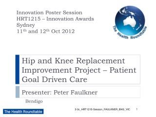 Hip and Knee Replacement Improvement Project – Patient Goal Driven Care Presenter: Peter Faulkner