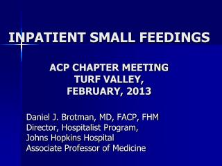 INPATIENT SMALL FEEDINGS ACP CHAPTER MEETING TURF VALLEY,  FEBRUARY, 2013