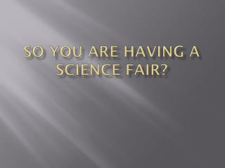 So you are having a science fair?
