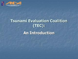 Tsunami Evaluation Coalition (TEC): An Introduction