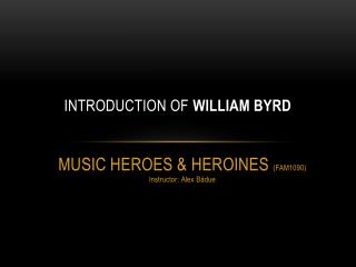 Introduction of  William Byrd