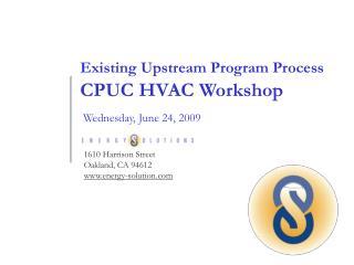 Existing Upstream Program Process CPUC HVAC Workshop