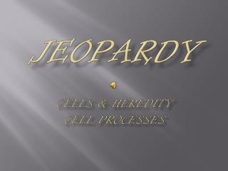 Jeopardy Cells & Heredity Cell Processes