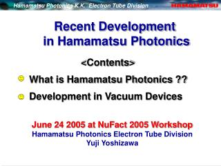 Recent Development  in Hamamatsu Photonics