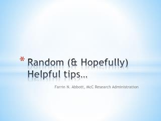 Random (& Hopefully) Helpful tips…