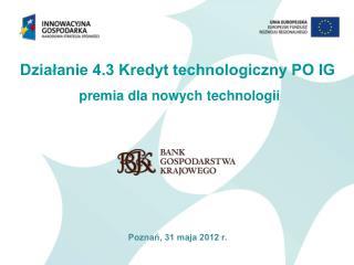 Działanie 4.3 Kredyt technologiczny PO IG premia dla nowych technologii