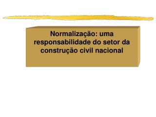 Normaliza��o: uma responsabilidade do setor da constru��o civil nacional