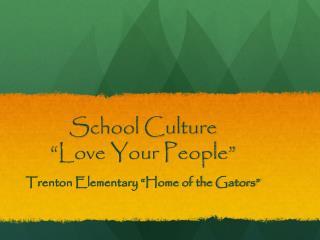 "School Culture  ""Love Your People"""