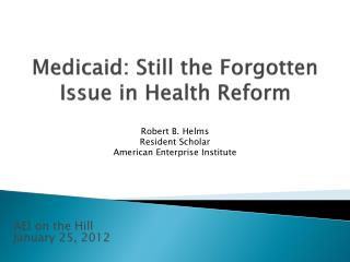 Medicaid: Still the Forgotten Issue in Health Reform