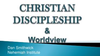 CHRISTIAN DISCIPLESHIP & Worldview
