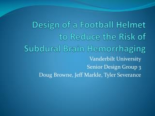 Design of a Football Helmet  to Reduce  the Risk of Subdural Brain Hemorrhaging