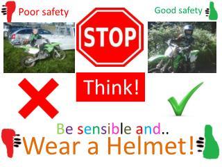 Wear a  H elmet!