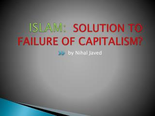ISLAM : SOLUTION TO FAILURE OF CAPITALISM?
