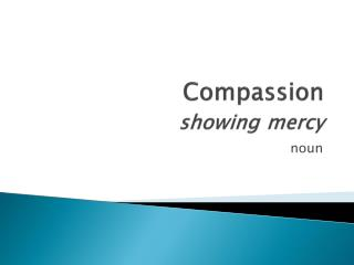 Compassion showing mercy