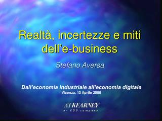 Realtà, incertezze e miti   dell'e-business Stefano Aversa