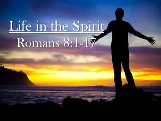 Life in the Spirit Romans 8:1-17