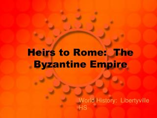 Heirs to Rome:  The Byzantine Empire