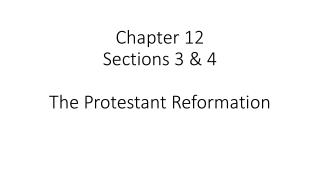 Chapter 12 Sections 3 & 4 The Protestant Reformation