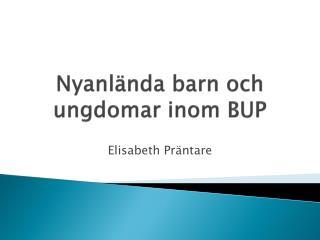 Nyanlända barn och ungdomar inom BUP