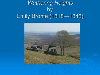 Wuthering Heights by  Emily Bronte (1818�1848)