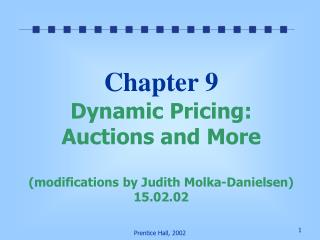 Chapter 9 Dynamic Pricing: Auctions and More (modifications by Judith Molka-Danielsen) 15.02.02