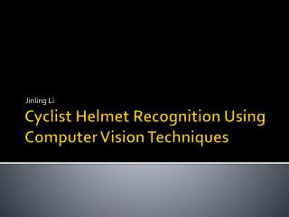 Cyclist Helmet Recognition Using Computer Vision Techniques