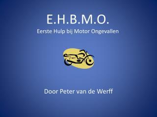 E.H.B.M.O. Eerste Hulp bij Motor Ongevallen