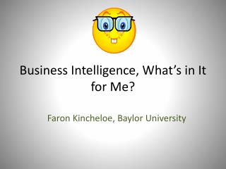 Business Intelligence, What�s in It for Me?