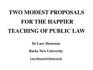 TWO MODEST PROPOSALS  FOR THE HAPPIER TEACHING OF PUBLIC LAW
