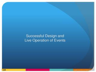Successful Design and Live Operation of Events