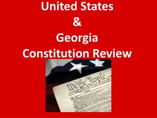 United States   & Georgia  Constitution Review