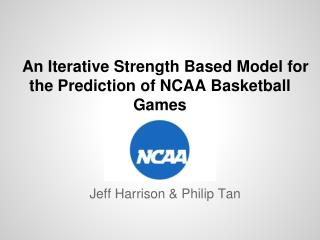 An Iterative Strength Based Model for the Prediction of NCAA Basketball Games