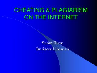 CHEATING & PLAGIARISM  ON THE INTERNET