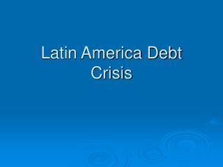 Latin America Debt Crisis