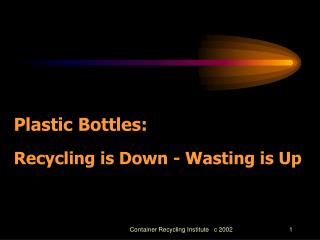Plastic Bottles: Recycling is Down - Wasting is Up