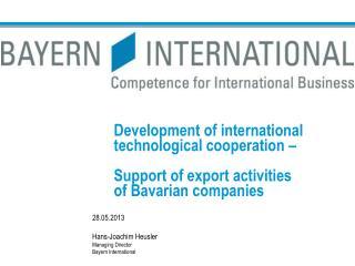 28.05.2013 Hans-Joachim Heusler Managing Director Bayern International