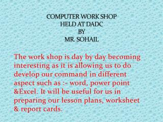 COMPUTER WORK SHOP HELD AT DADC BY MR. SOHAIL