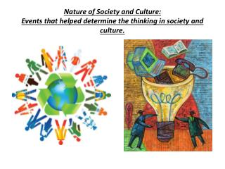 Nature of Society and Culture: Events that helped determine the thinking in society and culture.