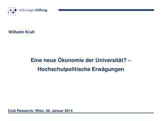 Wilhelm Krull Eine  neue Ökonomie der Universität ? – Hochschulpolitische Erwägungen