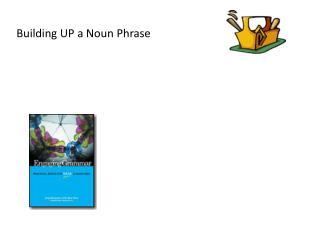 Building UP a Noun Phrase
