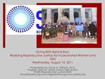 Giving Birth Behind Bars: Realizing Reproductive Justice for Incarcerated Women and Girls Wednesday, August 10, 2011