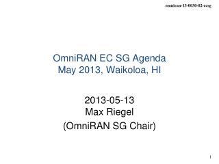 OmniRAN EC SG Agenda May  2013,  Waikoloa, HI